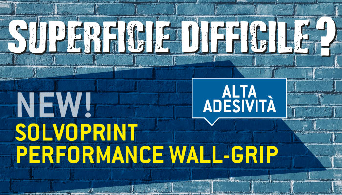 SUPERFICIE DIFFICILE? NEW SOLVOPRINT PERFORMANCE WALL-GRIP